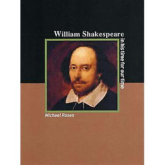 William Shakespeare - An Artist for His Times - and for Our Times by M