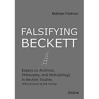 Falsifying Beckett - Essays on Archives - Philosophy & Methodology in