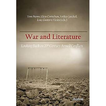 War and Literature - Looking Back on 20th Century Armed Conflicts by H