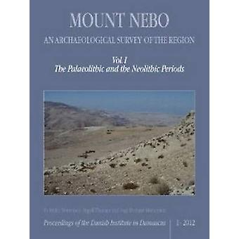 Mount Nebo -- An Archaeological Survey of the Region - Volume I - The P