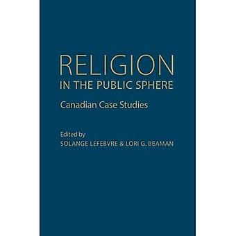 Religion in the Public Sphere: Canadian Case Studies