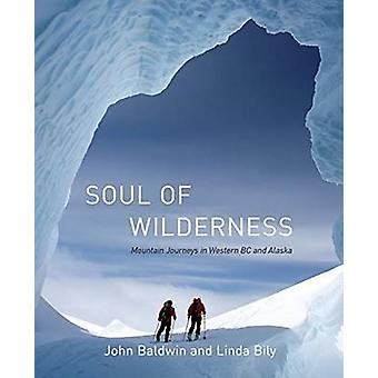 Soul of Wilderness - Journeys in the Coast Mountains by John Baldwin -