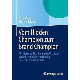 Vom Hidden Champion zum Brand Champion  Mit Marke und Marketing das Wachstum von Mittelstndlern nachhaltig untersttzen und sichern by Sell & Stefan