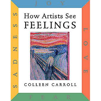 How Artists See Feelings - Joy Sadness Fear Love by Colleen Carroll -