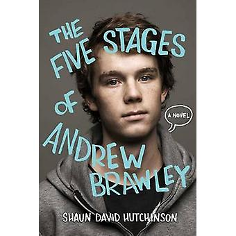 The Five Stages of Andrew Brawley by Shaun David Hutchinson - Christi