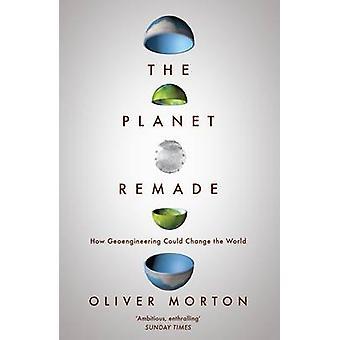 La planète refait - comment la géoingénierie pourrait changer le monde par Olive