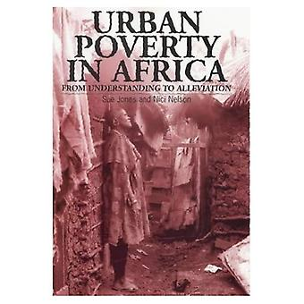 Urban Poverty in Africa: From Understanding to Alleviation