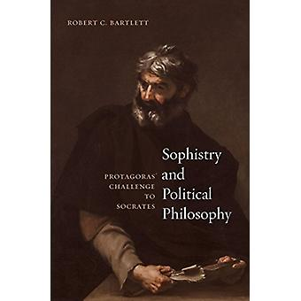 Sophistry and Political Philosophy by Robert C Bartlett