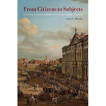 From Citizens to Subjects by Curtis G Murphy