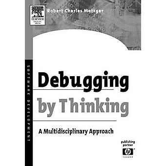 Debugging by Thinking A Multidisciplinary Approach by Metzger & Robert Charles