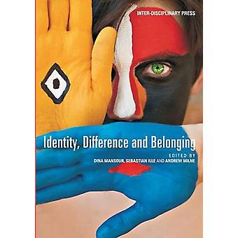 Identity Difference and Belonging by Edited by Dina Mansour & Edited by Sebastian Ille & Edited by Andrew Milne