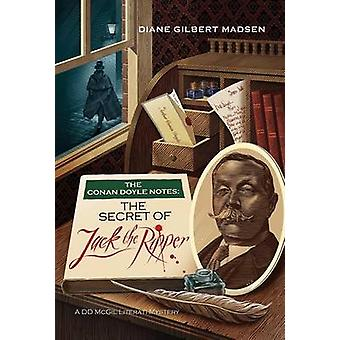 The Conan Doyle Notes - The Secret of Jack the Ripper by Diane Madsen
