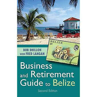 Business and Retirement Guide to Belize by Dhillon & Bob
