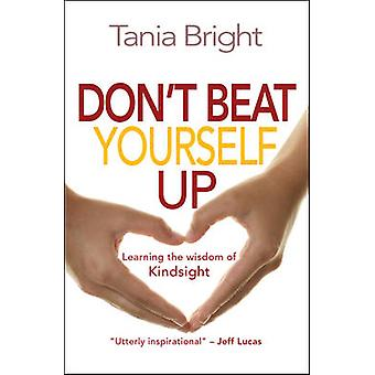 Dont Beat Yourself Up by Tania Bright