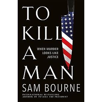 To Kill a Man di Sam Bourne