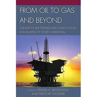 From Oil to Gas and Beyond A Review of the Trinidad and Tobago Model and Analysis of Future Challenges by Boopsingh & Trevor M.