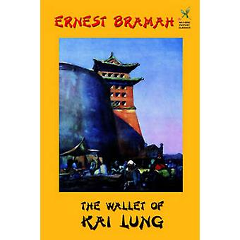 The Wallet of Kai Lung by Bramah & Ernest