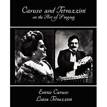 Caruso and Tetrazzini on the Art of Singing by Enrico Carus