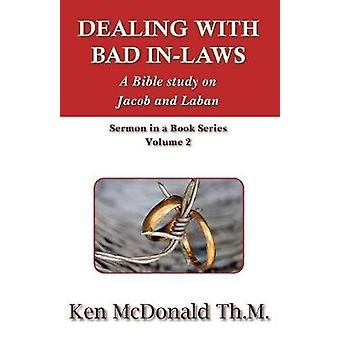 Dealing With Bad InLaws A Bible study on Jacob and Laban by McDonald & Ken