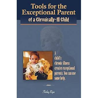 Tools for the Exceptional Parent of a ChronicallyIll Child by Riga & Shirley