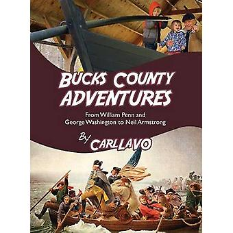 Bucks County Adventures From William Penn and George Washington to Neil Armstrong by LaVO & Carl