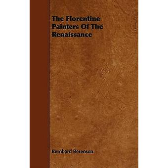 The Florentine Painters Of The Renaissance by Berenson & Bernhard