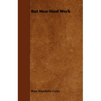 But Men Must Work by Carey & Rosa Nouchette