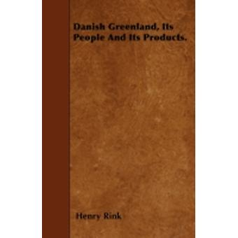 Danish Greenland Its People And Its Products. by Rink & Henry