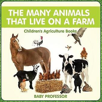 The Many Animals That Live on a Farm  Childrens Agriculture Books by Baby Professor