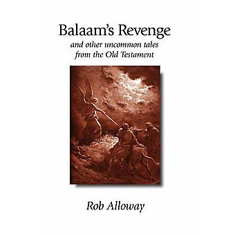 Balaams Revenge And Other Uncommon Tales from the Old Testament by Alloway & Rob