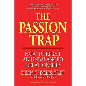 The Passion Trap How to Right an Unbalanced Relationship by Delis & Dean C.