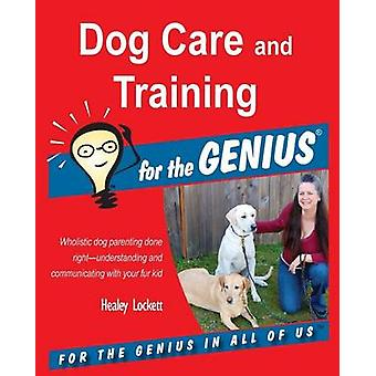 Dog Care and Training for the GENIUS by Lockett & Healey