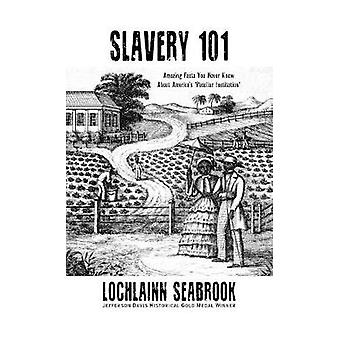 Slavery 101 Amazing Facts You Never Knew About Americas Peculiar Institution by Seabrook & Lochlainn