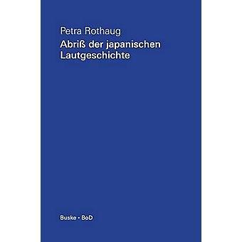 Abriss der japanischen Lautgeschichte by Rothaug & Petra