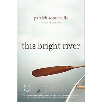 This Bright River A Novel by Somerville & Patrick