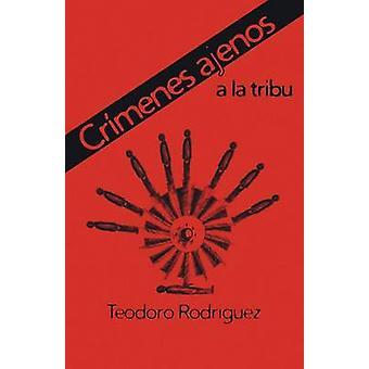 Crimenes Ajenos a la Tribu by Rodriguez & Teodoro