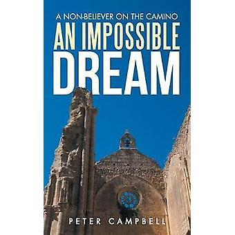 An Impossible Dream A NonBeliever on the Camino by Campbell & Peter