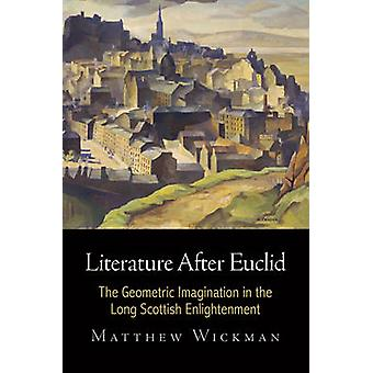 Literature After Euclid - The Geometric Imagination in the Long Scotti