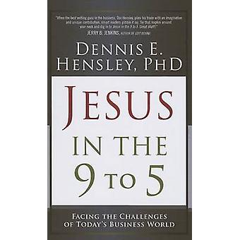 Jesus in the 9 to 5 - Facing the Challenges of Today's Business World