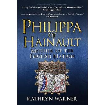 Philippa of Hainault - Mother of the English Nation by Kathryn Warner