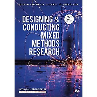 Designing and Conducting Mixed Methods Research von John W. Creswell -