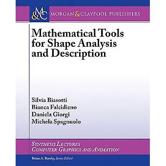 Mathematical Tools for Shape Analysis and Description by Bianca Falci