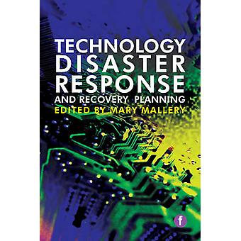 Technology Disaster Response and Recovery Planning by Mary Mallery -