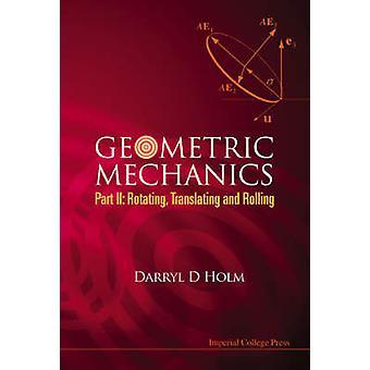 Geometric Mechanics - Pt. II - Rotating - Translating and Rolling by Da