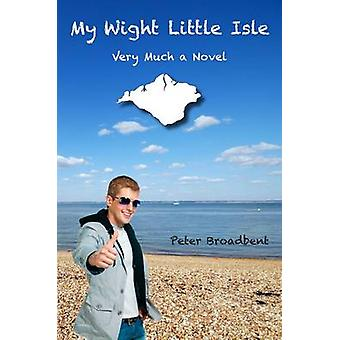 My Wight Little Isle - Very Much a Novel by Peter Broadbent - 97819091