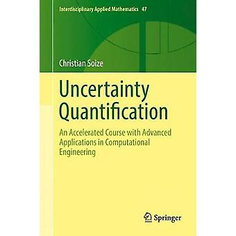 Uncertainty Quantification - An Accelerated Course with Advanced Appli