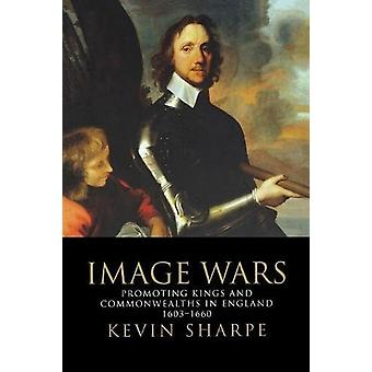Image Wars - Promoting Kings & Commonwealths in England 1603-1660