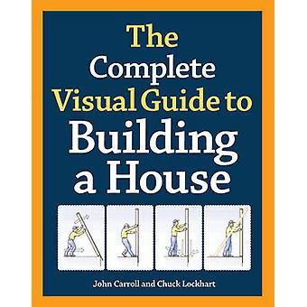 Complete Visual Guide to Building a House door John Carroll & Chuck Lockhart