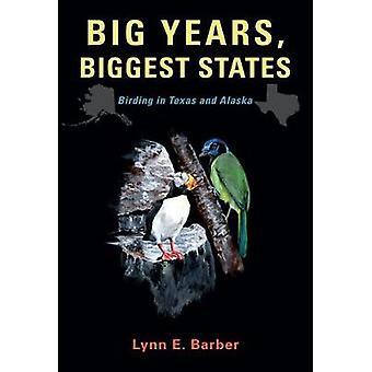 Big Years - Biggest States - Birding in Texas and Alaska by Lynn E. Ba