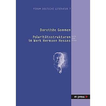 Polaritaetsstrukturen Im Werk Hermann Hesses - Lyrik - Epik - Drama by